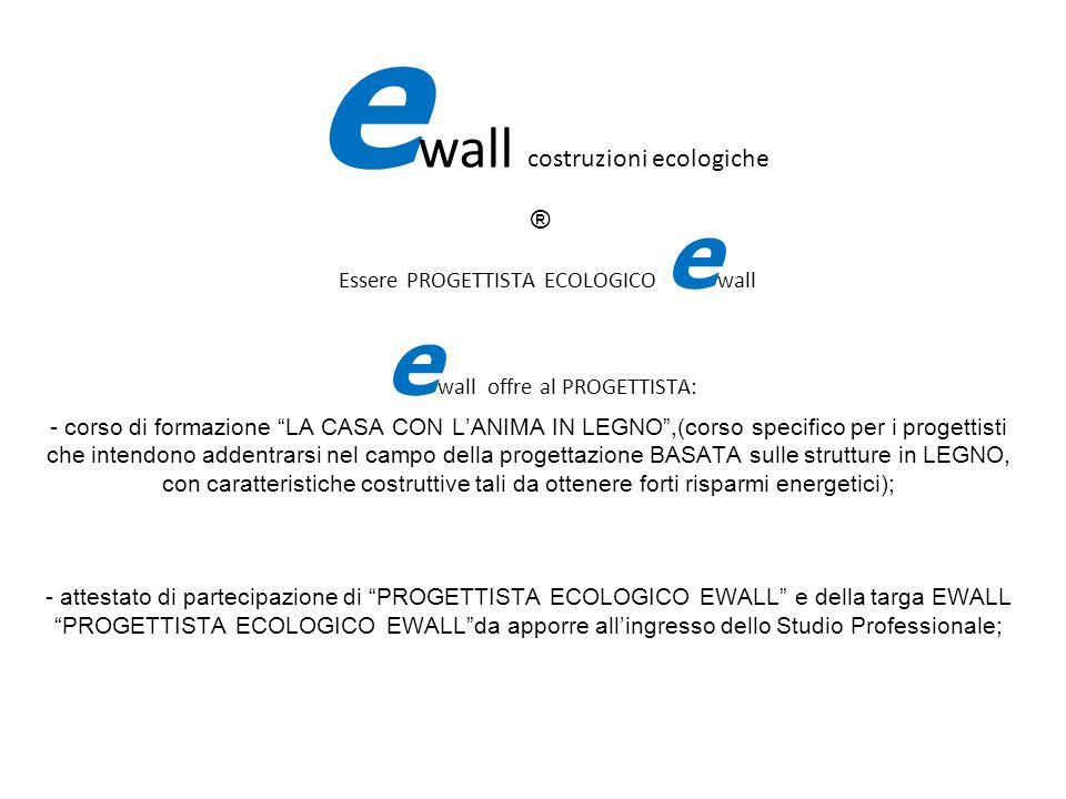 IL PROGETTIST Essere PROGETTISTA ECOLOGICO e wall e wall offre al PROGETTISTA: - corso di formazione LA CASA CON LANIMA IN LEGNO,(corso specifico per
