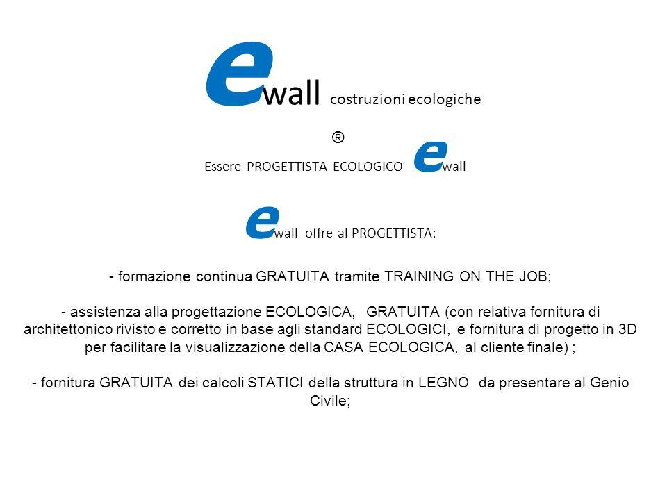 IL PROGETTI Essere PROGETTISTA ECOLOGICO e wall e wall offre al PROGETTISTA: - formazione continua GRATUITA tramite TRAINING ON THE JOB; - assistenza