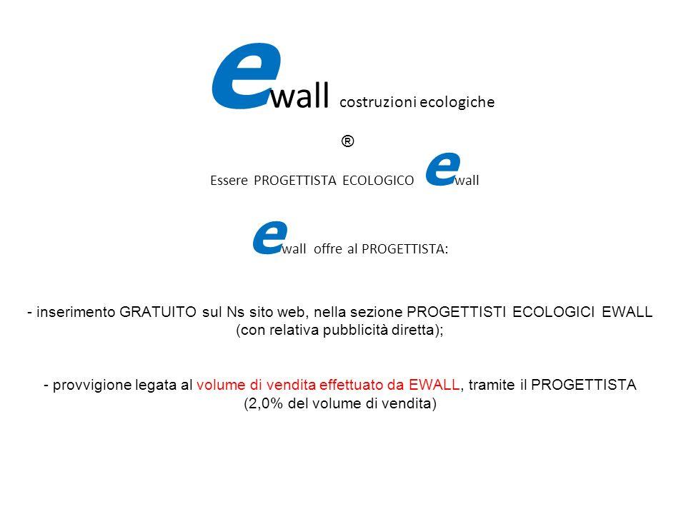 IL PROGETTI Essere PROGETTISTA ECOLOGICO e wall e wall offre al PROGETTISTA: - inserimento GRATUITO sul Ns sito web, nella sezione PROGETTISTI ECOLOGI