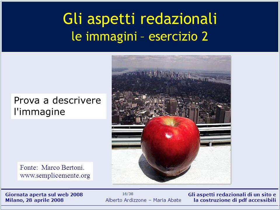Gli aspetti redazionali di un sito e la costruzione di pdf accessibili Alberto Ardizzone – Maria Abate Giornata aperta sul web 2008 Milano, 28 aprile