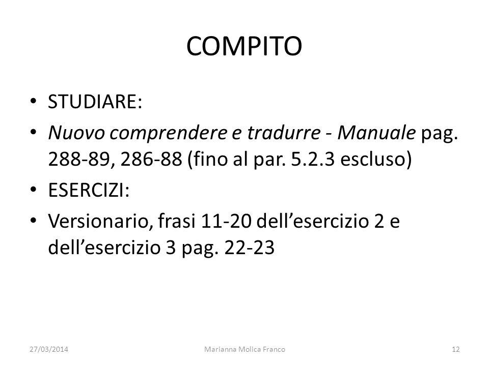 COMPITO STUDIARE: Nuovo comprendere e tradurre - Manuale pag. 288-89, 286-88 (fino al par. 5.2.3 escluso) ESERCIZI: Versionario, frasi 11-20 delleserc