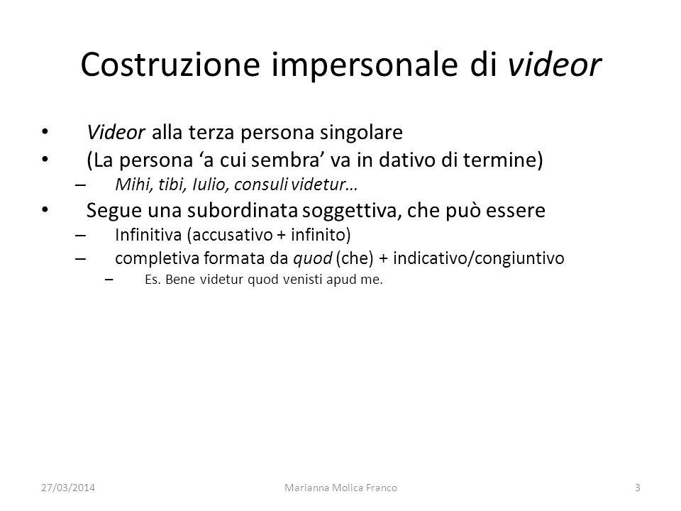 27/03/2014Marianna Molica Franco3 Costruzione impersonale di videor Videor alla terza persona singolare (La persona a cui sembra va in dativo di termi