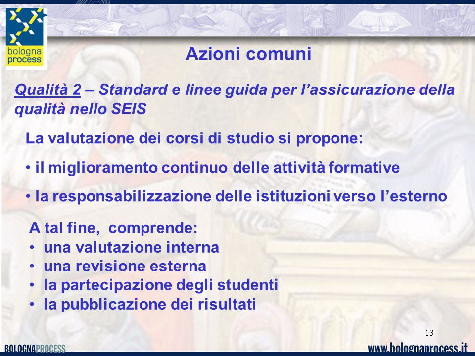 13 Qualità 2 – Standard e linee guida per lassicurazione della qualità nello SEIS Azioni comuni La valutazione dei corsi di studio si propone: il migl