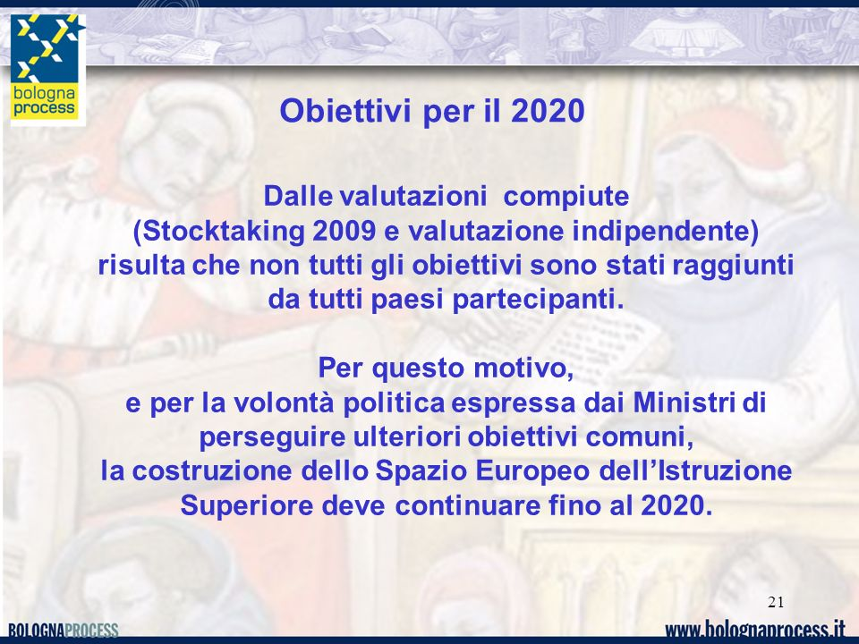 21 Obiettivi per il 2020 Dalle valutazioni compiute (Stocktaking 2009 e valutazione indipendente) risulta che non tutti gli obiettivi sono stati raggi