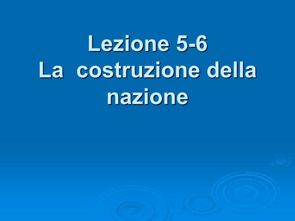 Lezione 5-6 La costruzione della nazione