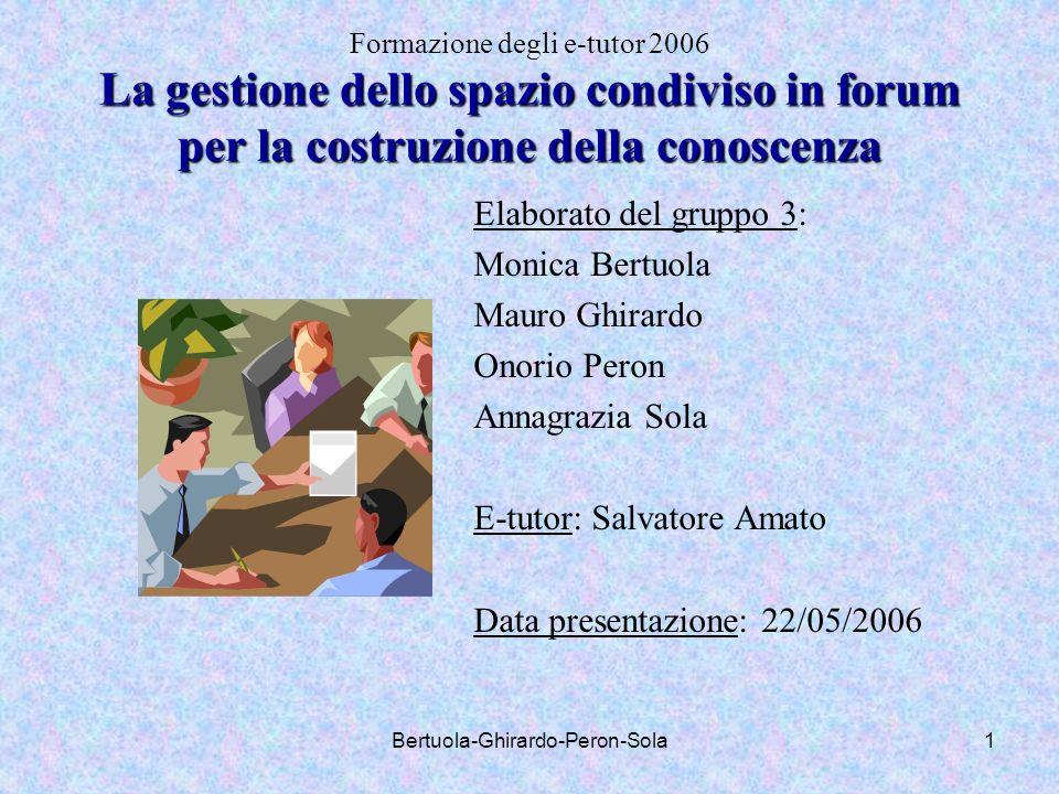 Bertuola-Ghirardo-Peron-Sola1 La gestione dello spazio condiviso in forum per la costruzione della conoscenza Formazione degli e-tutor 2006 La gestion