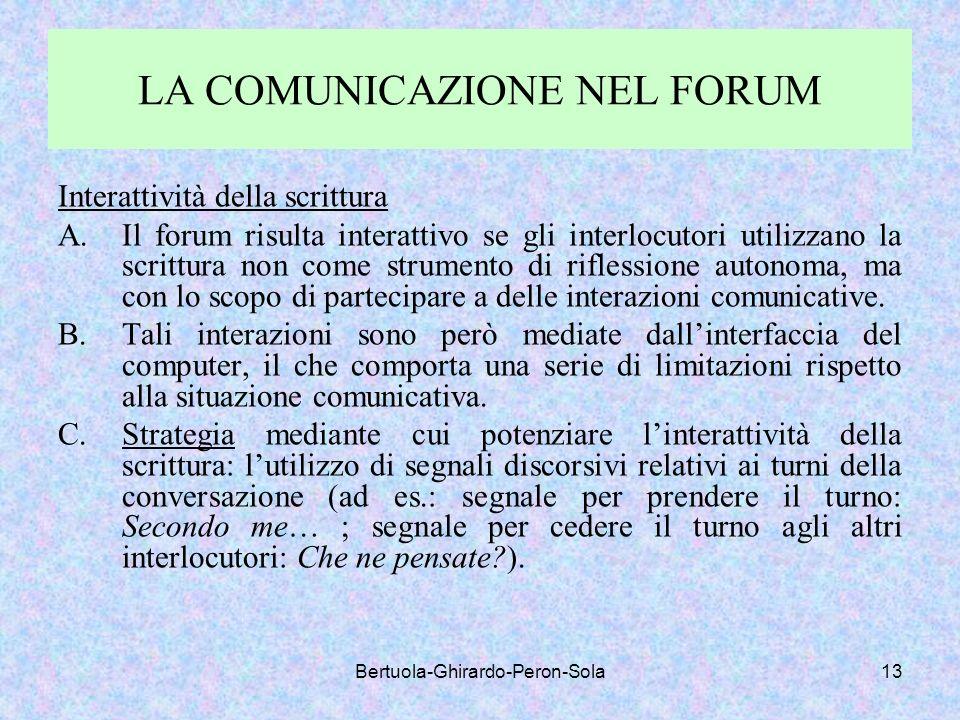 Bertuola-Ghirardo-Peron-Sola13 LA COMUNICAZIONE NEL FORUM Interattività della scrittura A.Il forum risulta interattivo se gli interlocutori utilizzano