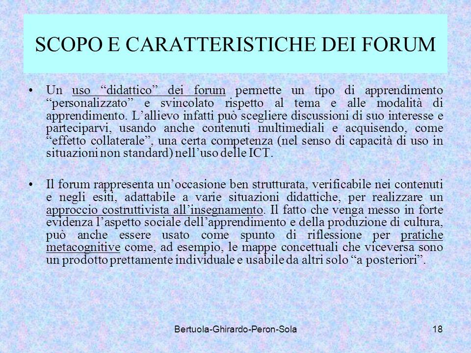 Bertuola-Ghirardo-Peron-Sola18 SCOPO E CARATTERISTICHE DEI FORUM Un uso didattico dei forum permette un tipo di apprendimento personalizzato e svincol