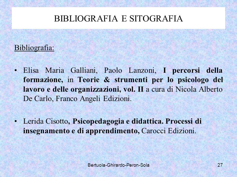 Bertuola-Ghirardo-Peron-Sola27 BIBLIOGRAFIA E SITOGRAFIA Bibliografia: Elisa Maria Galliani, Paolo Lanzoni, I percorsi della formazione, in Teorie & s