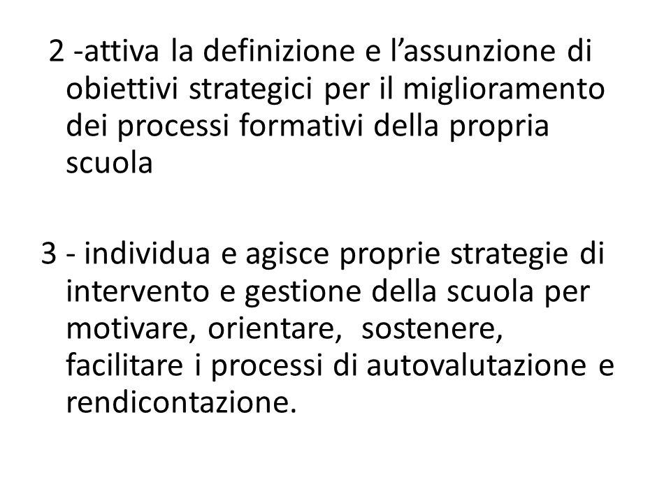 2 -attiva la definizione e lassunzione di obiettivi strategici per il miglioramento dei processi formativi della propria scuola 3 - individua e agisce