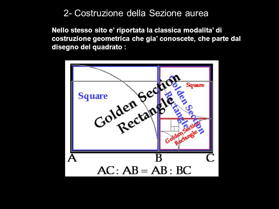 Esiste anche una modalità di costruzione che parte dal triangolo rettangolo: 3- Costruzione della Sezione aurea Dalla pagina web: http://www.provincia.venezia.it/lartis/log/aurea/aure_costr.htm http://www.provincia.venezia.it/lartis/log/aurea/aure_costr.htm