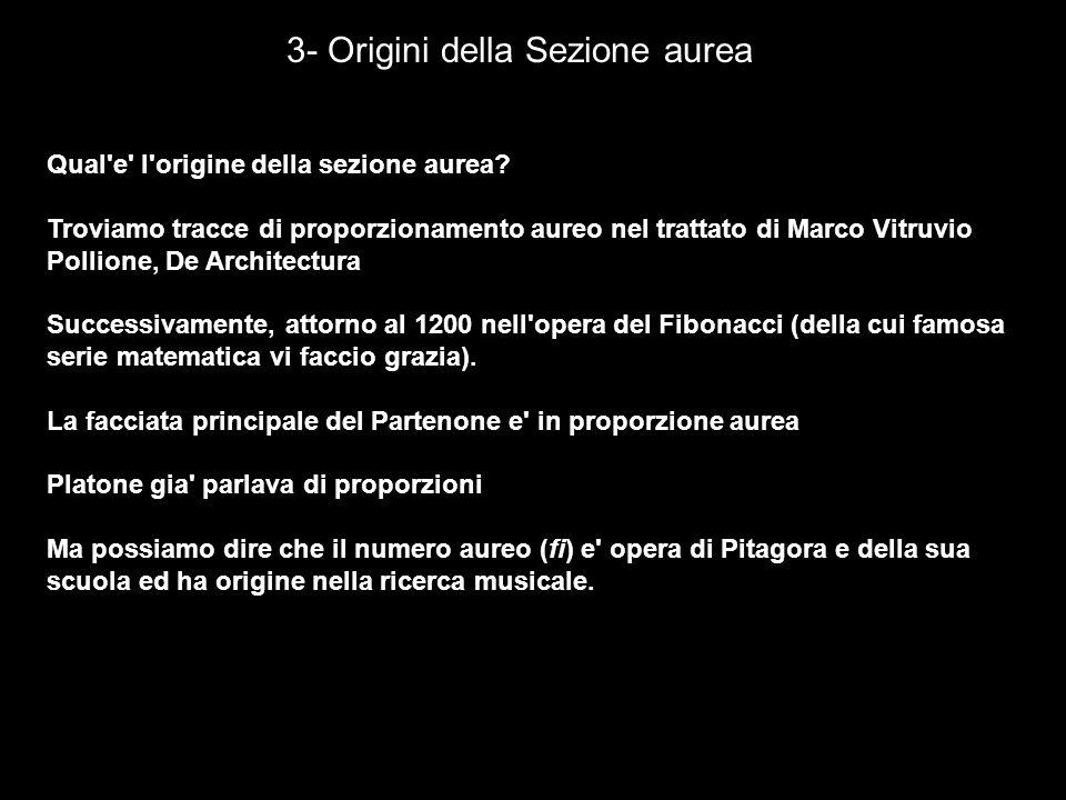 3- Origini della Sezione aurea Qual'e' l'origine della sezione aurea? Troviamo tracce di proporzionamento aureo nel trattato di Marco Vitruvio Pollion