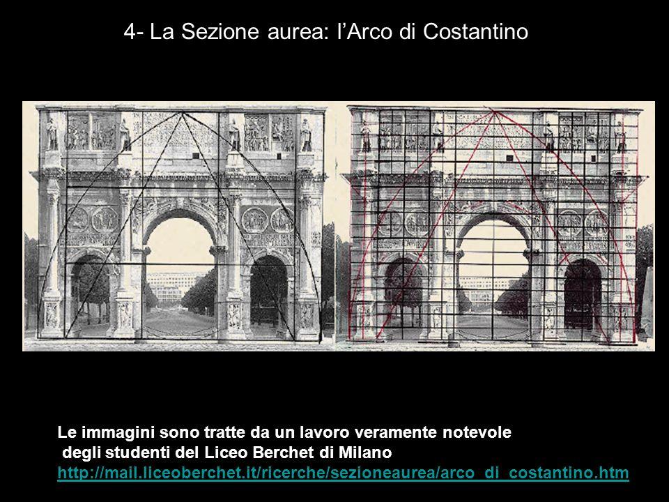 4- La Sezione aurea: lArco di Costantino Le immagini sono tratte da un lavoro veramente notevole degli studenti del Liceo Berchet di Milano http://mai