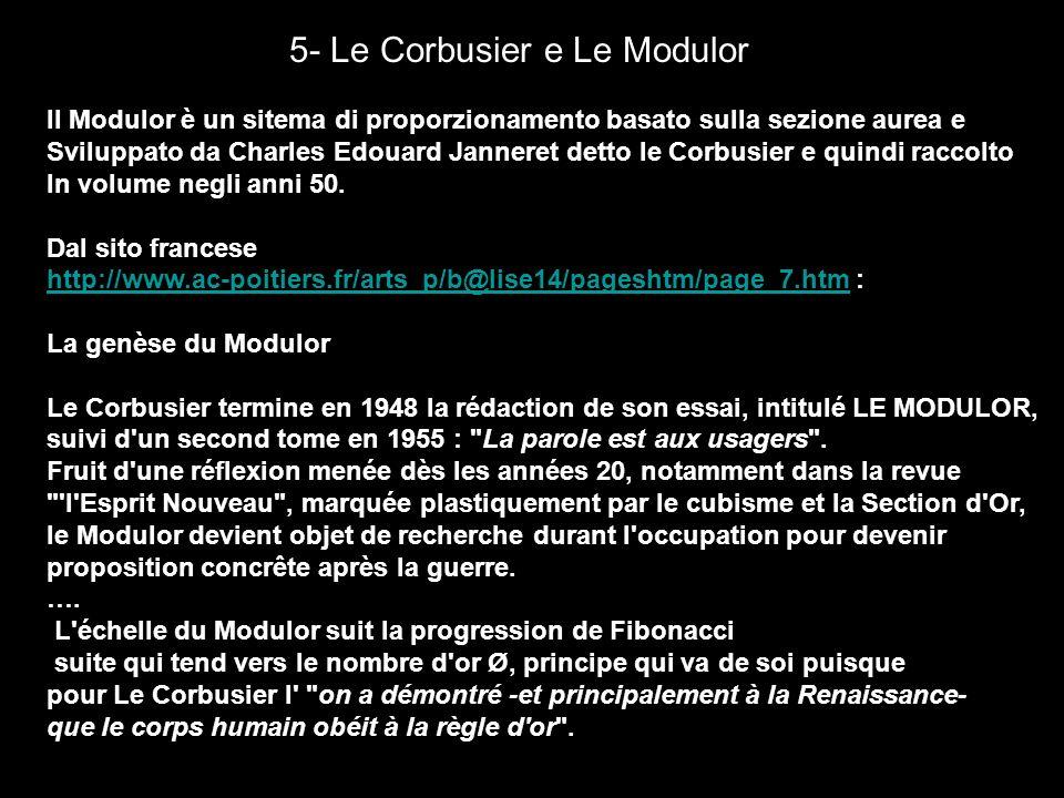 5- Le Corbusier e Le Modulor Il Modulor è un sitema di proporzionamento basato sulla sezione aurea e Sviluppato da Charles Edouard Janneret detto le C