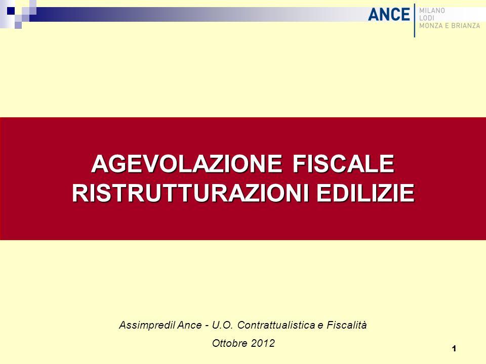 AGEVOLAZIONE FISCALE RISTRUTTURAZIONI EDILIZIE Assimpredil Ance - U.O. Contrattualistica e Fiscalità Ottobre 2012 1