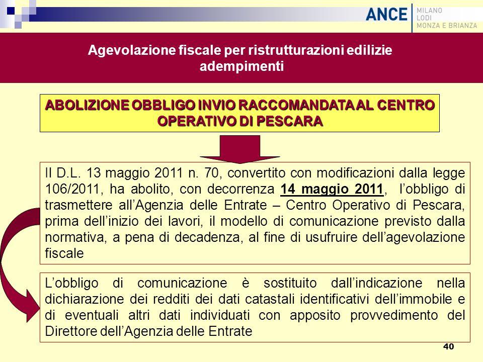 ABOLIZIONE OBBLIGO INVIO RACCOMANDATA AL CENTRO OPERATIVO DI PESCARA Il D.L. 13 maggio 2011 n. 70, convertito con modificazioni dalla legge 106/2011,