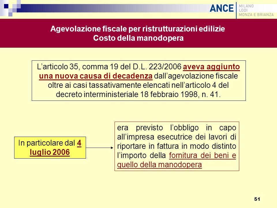 Larticolo 35, comma 19 del D.L. 223/2006 aveva aggiunto una nuova causa di decadenza dallagevolazione fiscale oltre ai casi tassativamente elencati ne