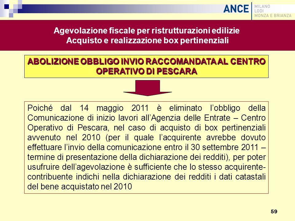ABOLIZIONE OBBLIGO INVIO RACCOMANDATA AL CENTRO OPERATIVO DI PESCARA Poiché dal 14 maggio 2011 è eliminato lobbligo della Comunicazione di inizio lavo