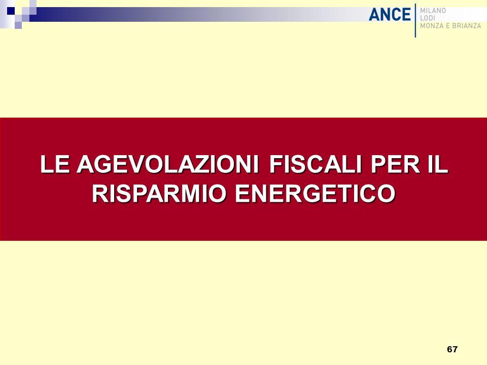 LE AGEVOLAZIONI FISCALI PER IL RISPARMIO ENERGETICO 67