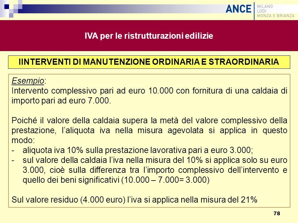 Esempio: Intervento complessivo pari ad euro 10.000 con fornitura di una caldaia di importo pari ad euro 7.000. Poiché il valore della caldaia supera