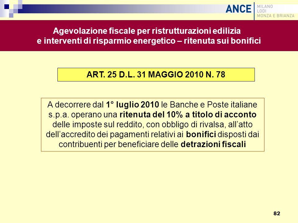 A decorrere dal 1° luglio 2010 le Banche e Poste italiane s.p.a. operano una ritenuta del 10% a titolo di acconto delle imposte sul reddito, con obbli