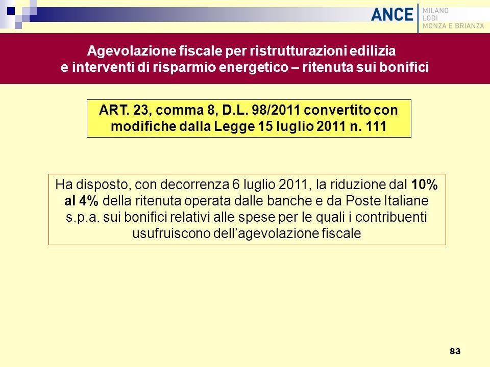Ha disposto, con decorrenza 6 luglio 2011, la riduzione dal 10% al 4% della ritenuta operata dalle banche e da Poste Italiane s.p.a. sui bonifici rela