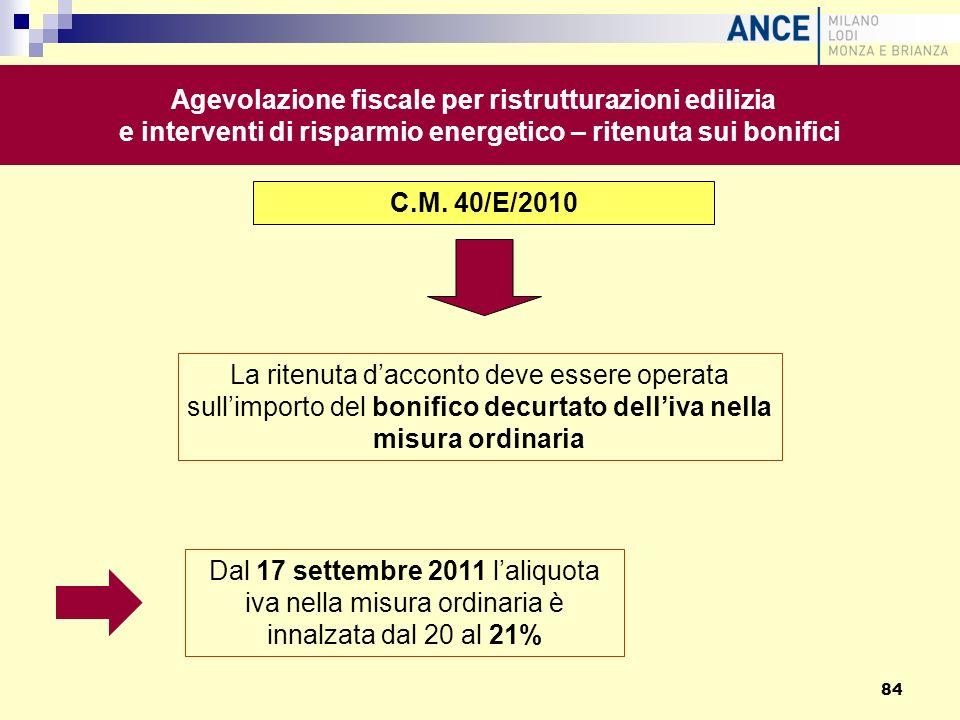 La ritenuta dacconto deve essere operata sullimporto del bonifico decurtato delliva nella misura ordinaria C.M. 40/E/2010 Agevolazione fiscale per ris