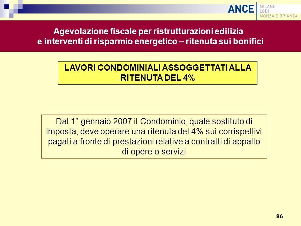 Dal 1° gennaio 2007 il Condominio, quale sostituto di imposta, deve operare una ritenuta del 4% sui corrispettivi pagati a fronte di prestazioni relat