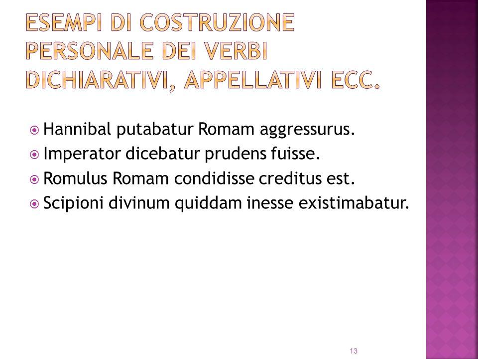 Hannibal putabatur Romam aggressurus.Imperator dicebatur prudens fuisse.