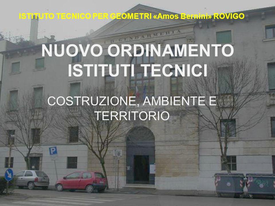 NUOVO ORDINAMENTO ISTITUTI TECNICI COSTRUZIONE, AMBIENTE E TERRITORIO ISTITUTO TECNICO PER GEOMETRI «Amos Bernini» ROVIGO