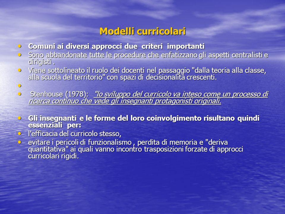 Modelli curricolari Comuni ai diversi approcci due criteri importanti Comuni ai diversi approcci due criteri importanti Sono abbandonate tutte le proc