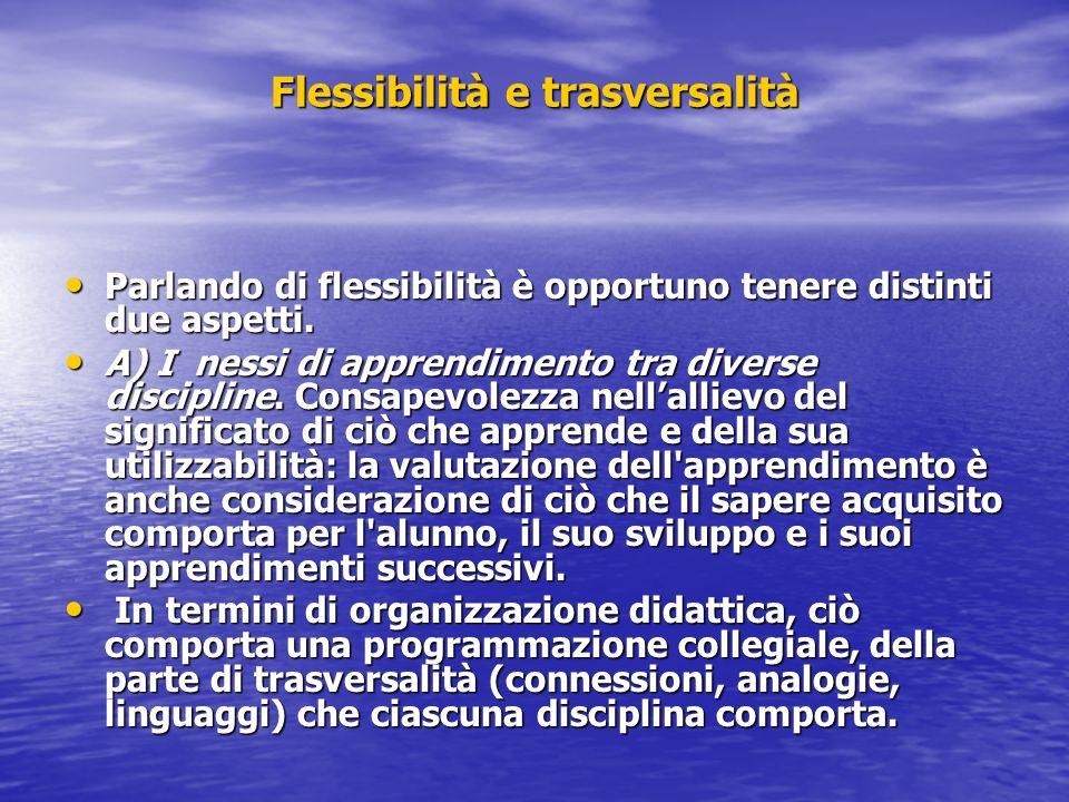 Flessibilità e trasversalità Parlando di flessibilità è opportuno tenere distinti due aspetti. Parlando di flessibilità è opportuno tenere distinti du