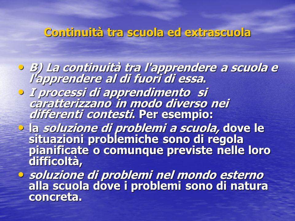 Continuità tra scuola ed extrascuola B) La continuità tra l'apprendere a scuola e l'apprendere al di fuori di essa. B) La continuità tra l'apprendere
