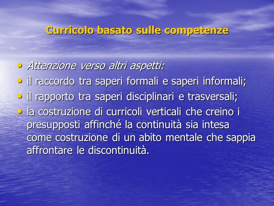 Curricolo basato sulle competenze Attenzione verso altri aspetti: Attenzione verso altri aspetti: il raccordo tra saperi formali e saperi informali; i