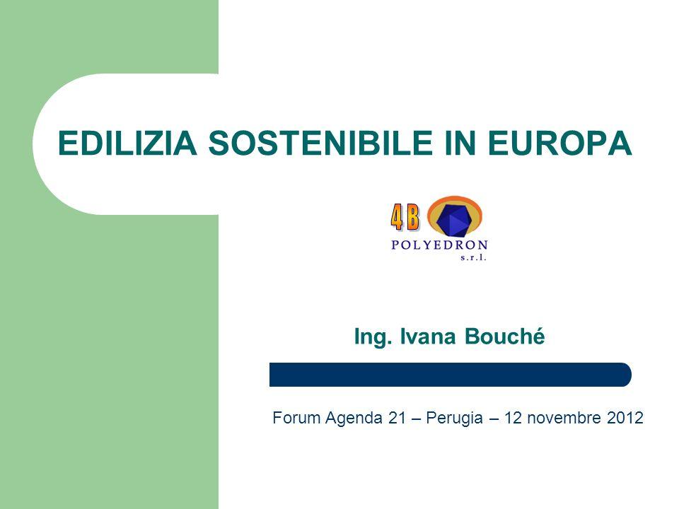 EDILIZIA SOSTENIBILE IN EUROPA Ing. Ivana Bouché Forum Agenda 21 – Perugia – 12 novembre 2012