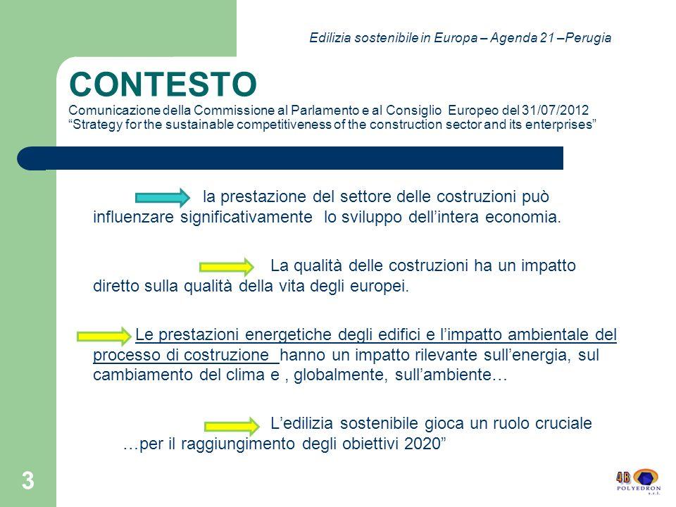 Progetto Construction 21 – C21 CARATTERISTICHE TECNICHE Descrizione Stakeholders Energia Fonti Rinnovabili e Impianti Prestazioni ambientali Innovazione Costi Qualità della pianificazione urbana 24 Edilizia sostenibile in Europa – Agenda 21 –Perugia