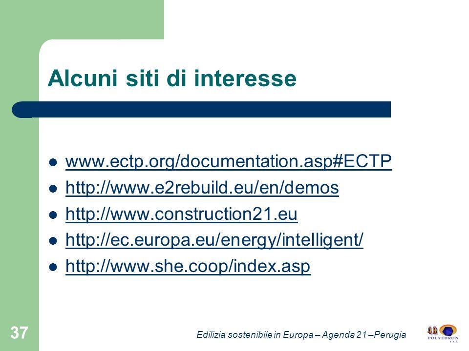 Alcuni siti di interesse www.ectp.org/documentation.asp#ECTP http://www.e2rebuild.eu/en/demos http://www.construction21.eu http://ec.europa.eu/energy/intelligent/ http://www.she.coop/index.asp 37 Edilizia sostenibile in Europa – Agenda 21 –Perugia