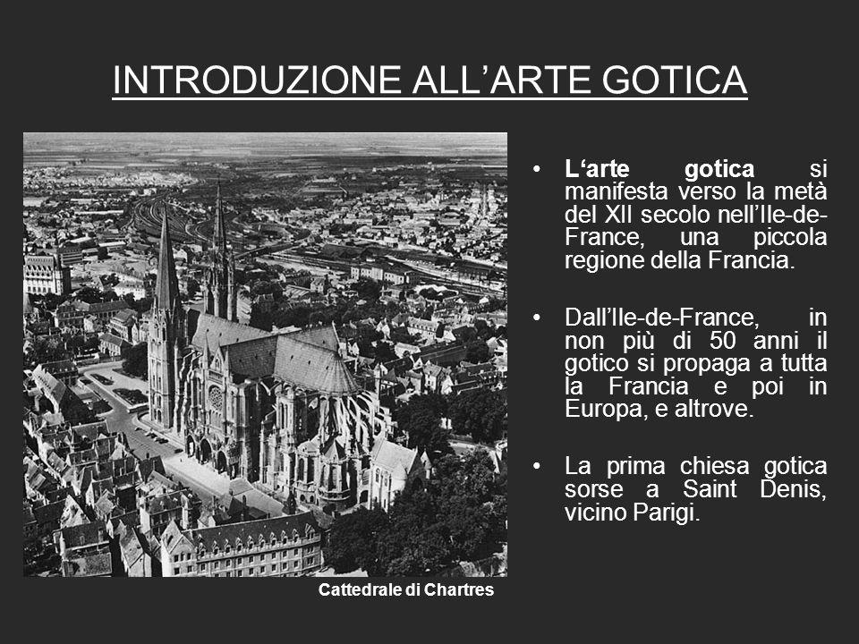 INTRODUZIONE ALLARTE GOTICA Larte gotica si manifesta verso la metà del XII secolo nellIle-de- France, una piccola regione della Francia.