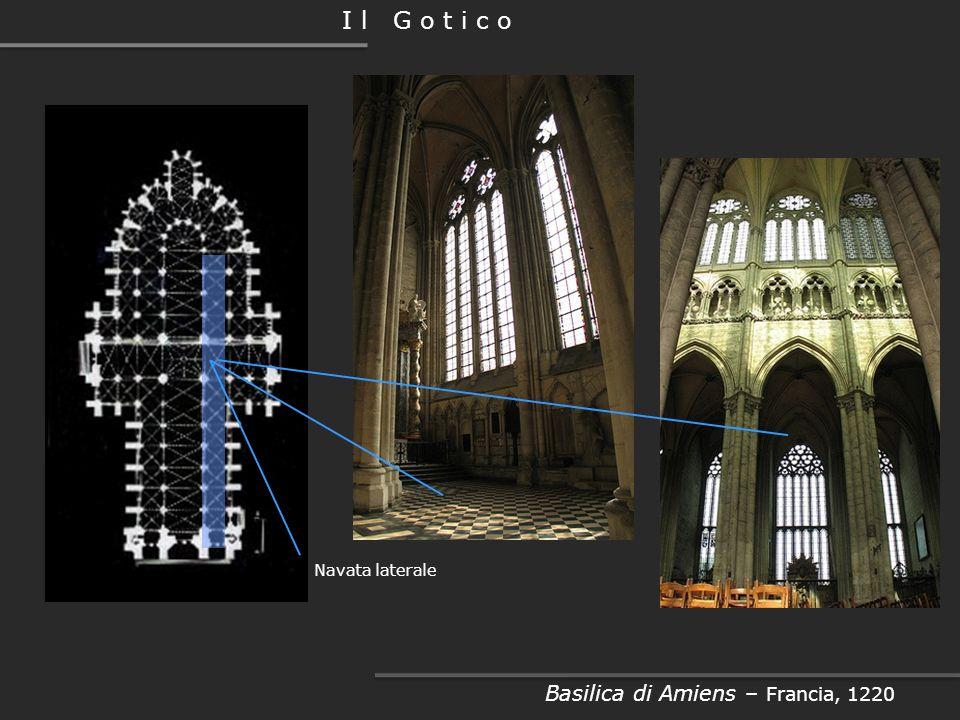 I l G o t i c o Basilica di Amiens – Francia, 1220 Navata Centrale