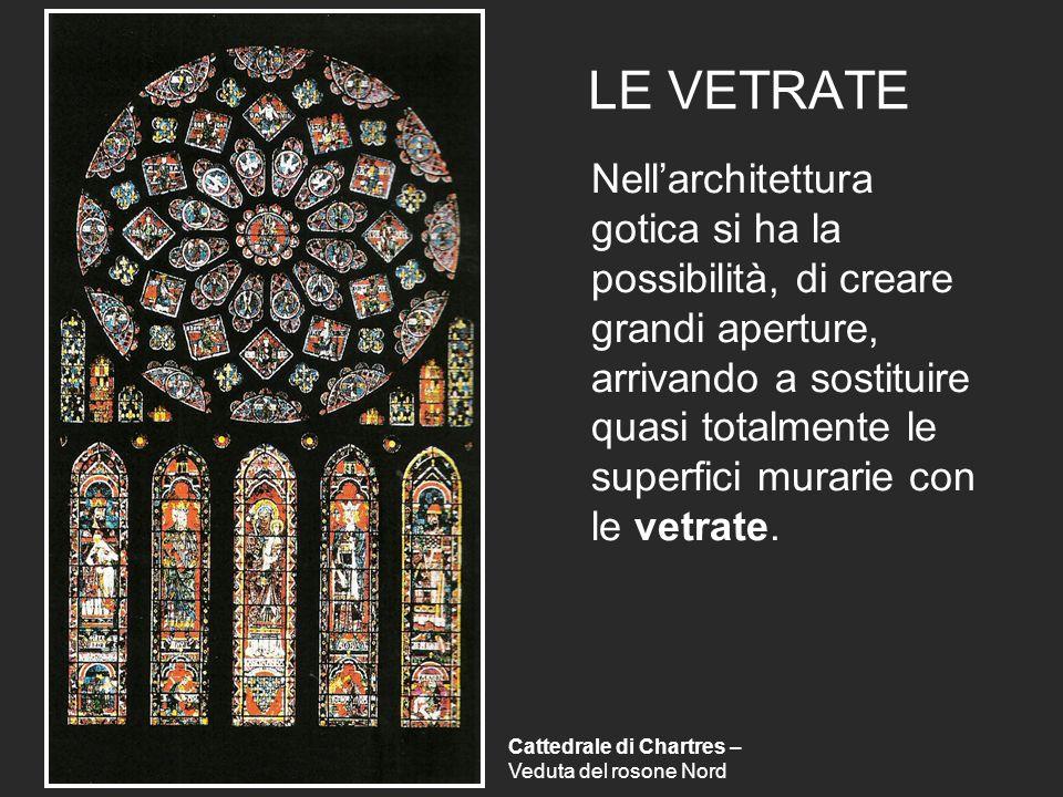 LE VETRATE Nellarchitettura gotica si ha la possibilità, di creare grandi aperture, arrivando a sostituire quasi totalmente le superfici murarie con le vetrate.