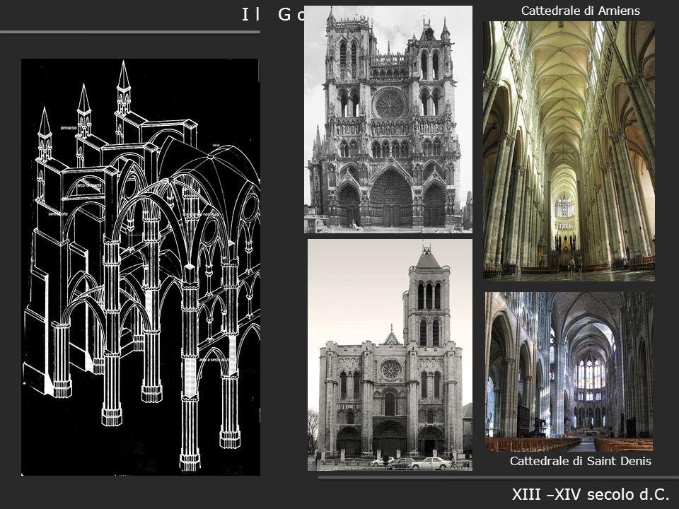 I l G o t i c o XIII – XIV secolo d.C. Cattedrale di Amiens Cattedrale di Saint Denis
