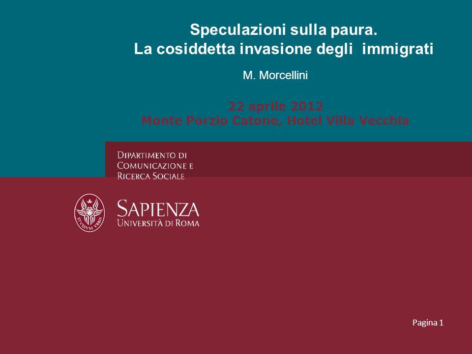 M. Morcellini 22 aprile 2012 Monte Porzio Catone, Hotel Villa Vecchia Speculazioni sulla paura. La cosiddetta invasione degli immigrati Pagina 1