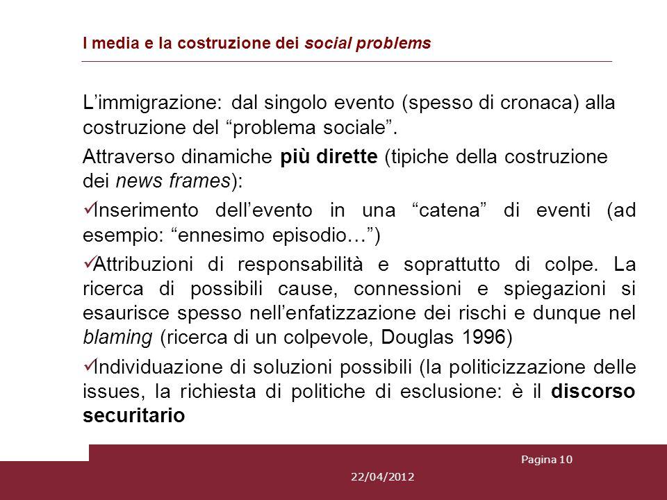 I media e la costruzione dei social problems Limmigrazione: dal singolo evento (spesso di cronaca) alla costruzione del problema sociale. Attraverso d