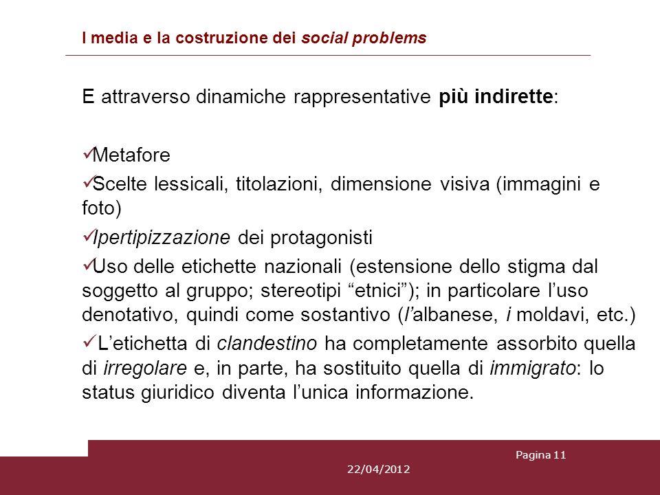 I media e la costruzione dei social problems E attraverso dinamiche rappresentative più indirette: Metafore Scelte lessicali, titolazioni, dimensione