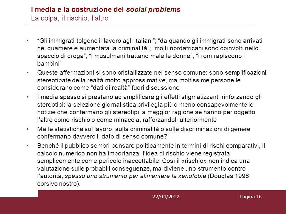 I media e la costruzione dei social problems La colpa, il rischio, laltro Gli immigrati tolgono il lavoro agli italiani; da quando gli immigrati sono