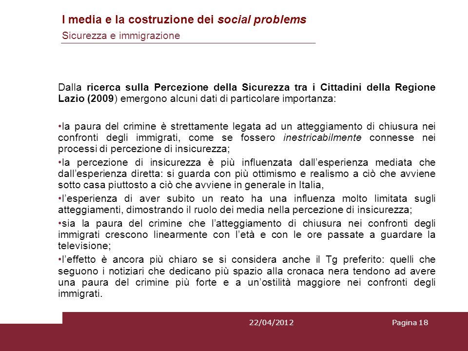 Dalla ricerca sulla Percezione della Sicurezza tra i Cittadini della Regione Lazio (2009) emergono alcuni dati di particolare importanza: la paura del