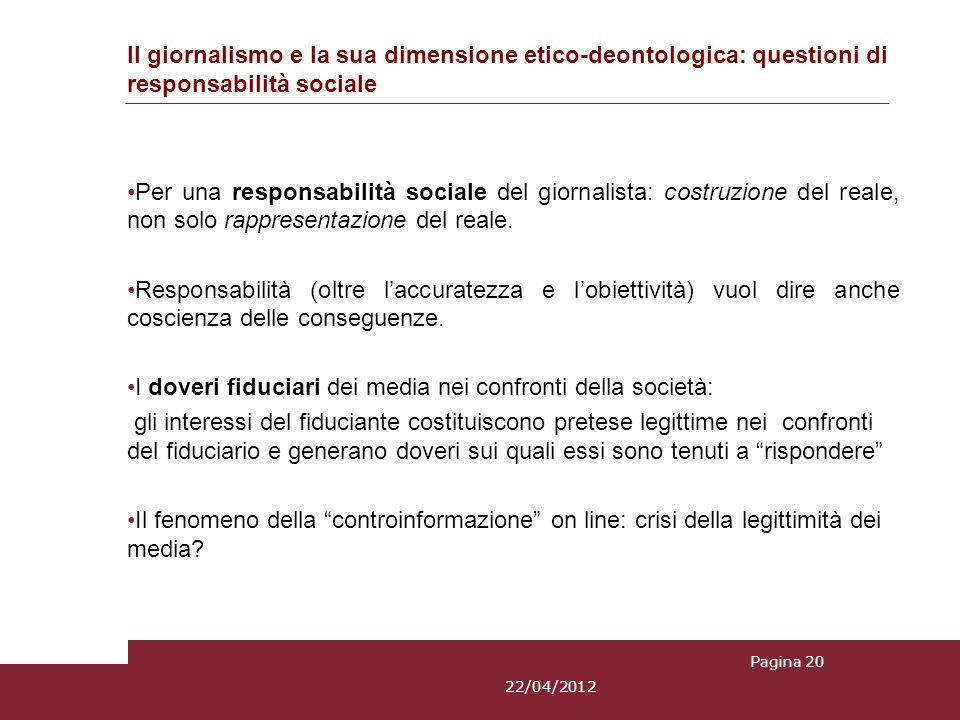 Il giornalismo e la sua dimensione etico-deontologica: questioni di responsabilità sociale Per una responsabilità sociale del giornalista: costruzione del reale, non solo rappresentazione del reale.