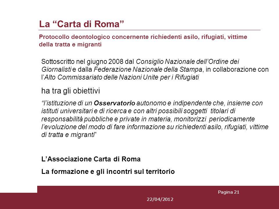 Pagina 21 La Carta di Roma Protocollo deontologico concernente richiedenti asilo, rifugiati, vittime della tratta e migranti Sottoscritto nel giugno 2