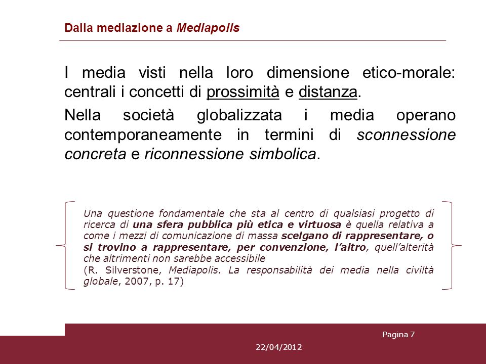 Dalla mediazione a Mediapolis I media visti nella loro dimensione etico-morale: centrali i concetti di prossimità e distanza. Nella società globalizza