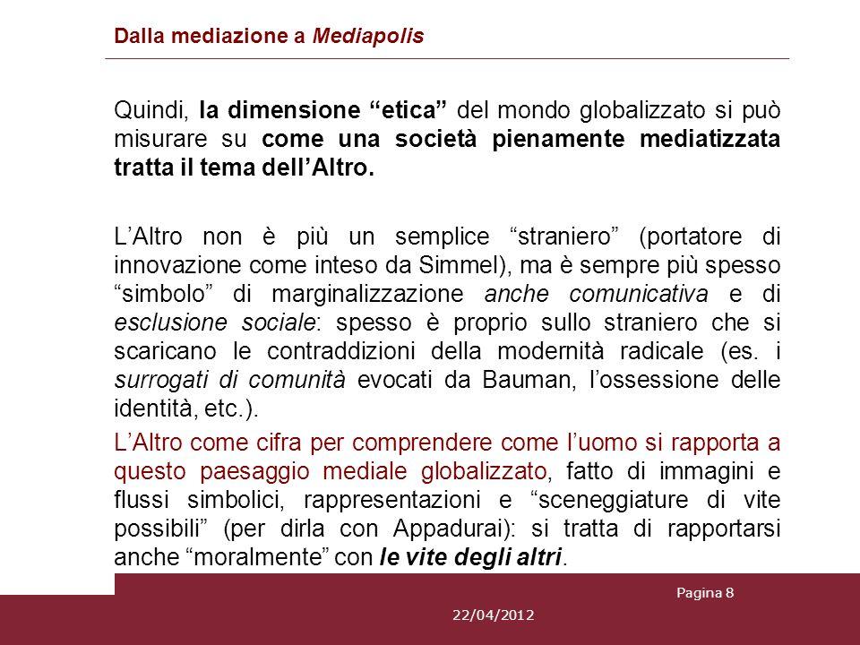Dalla mediazione a Mediapolis Quindi, la dimensione etica del mondo globalizzato si può misurare su come una società pienamente mediatizzata tratta il tema dellAltro.